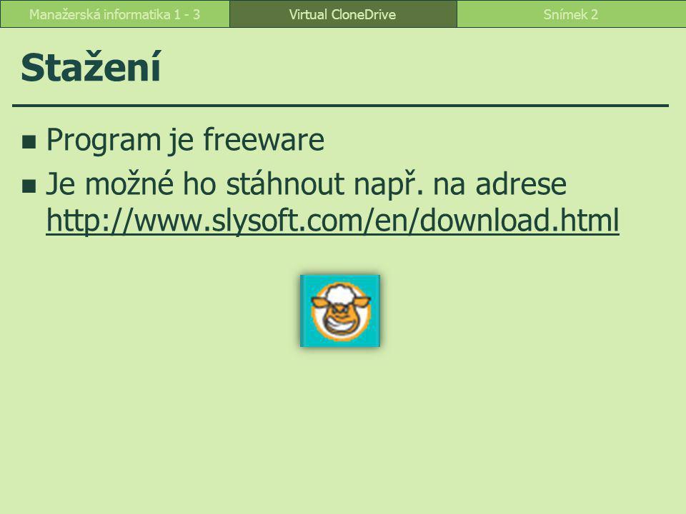 Virtual CloneDriveSnímek 2Manažerská informatika 1 - 3 Stažení Program je freeware Je možné ho stáhnout např.