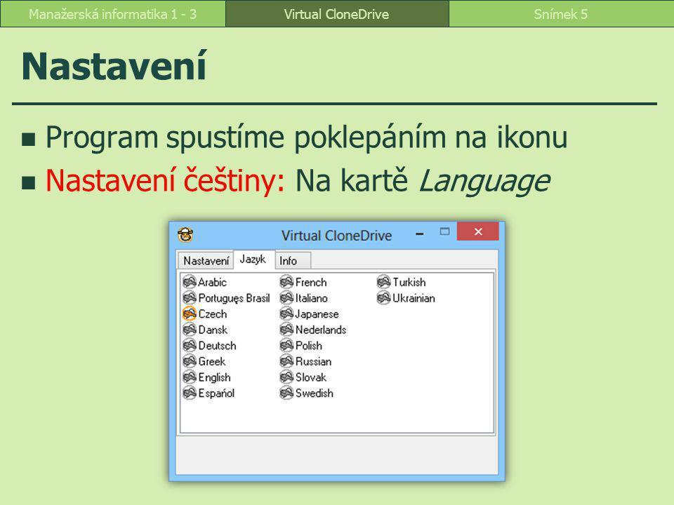 Nastavení Program spustíme poklepáním na ikonu Nastavení češtiny: Na kartě Language Virtual CloneDriveSnímek 5Manažerská informatika 1 - 3