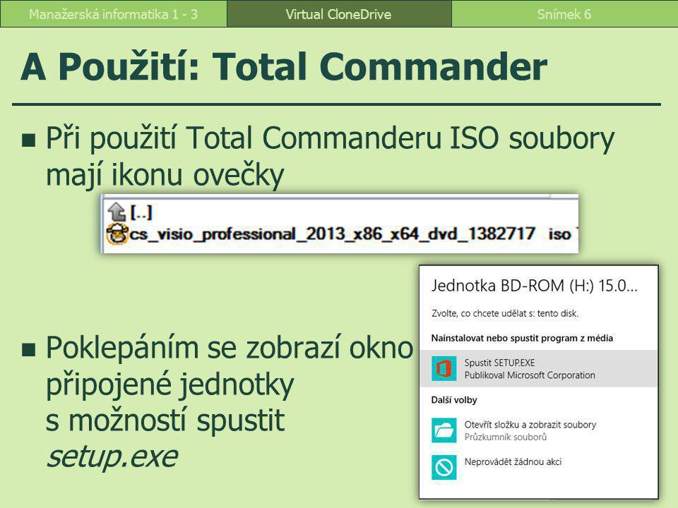 A Použití: Total Commander Při použití Total Commanderu ISO soubory mají ikonu ovečky Poklepáním se zobrazí okno připojené jednotky s možností spustit setup.exe Virtual CloneDriveSnímek 6Manažerská informatika 1 - 3
