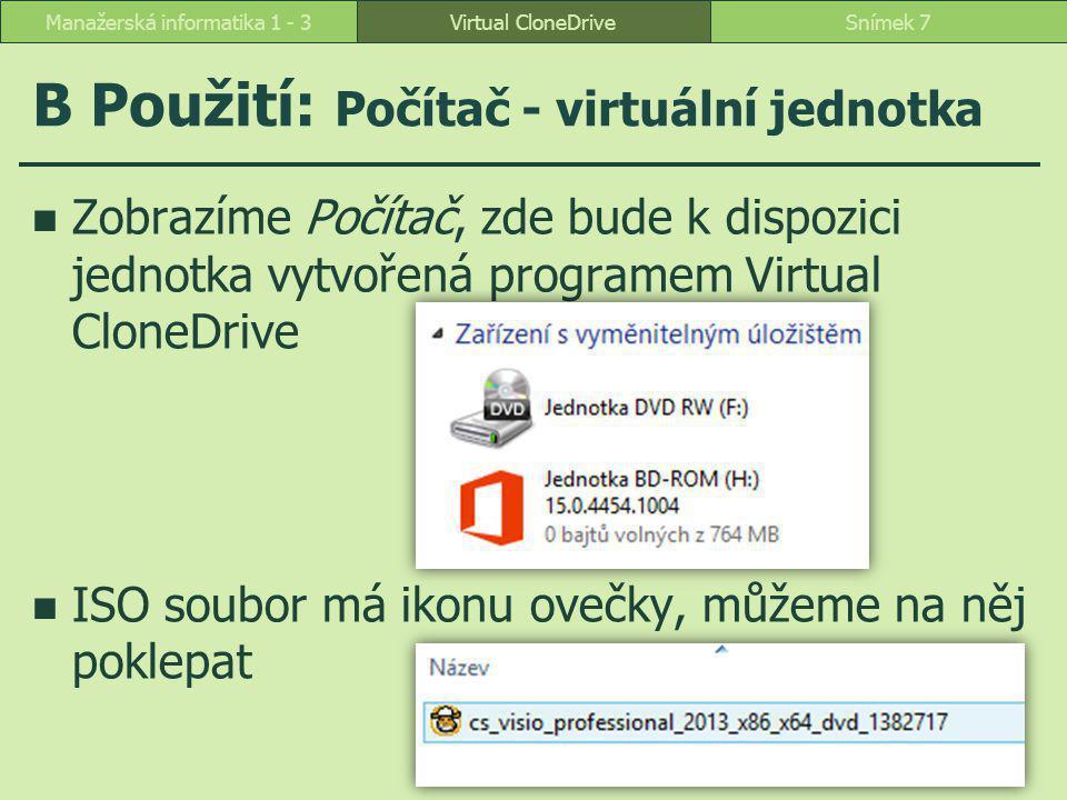 B Použití: Počítač - virtuální jednotka Zobrazíme Počítač, zde bude k dispozici jednotka vytvořená programem Virtual CloneDrive ISO soubor má ikonu ovečky, můžeme na něj poklepat Virtual CloneDriveSnímek 7Manažerská informatika 1 - 3