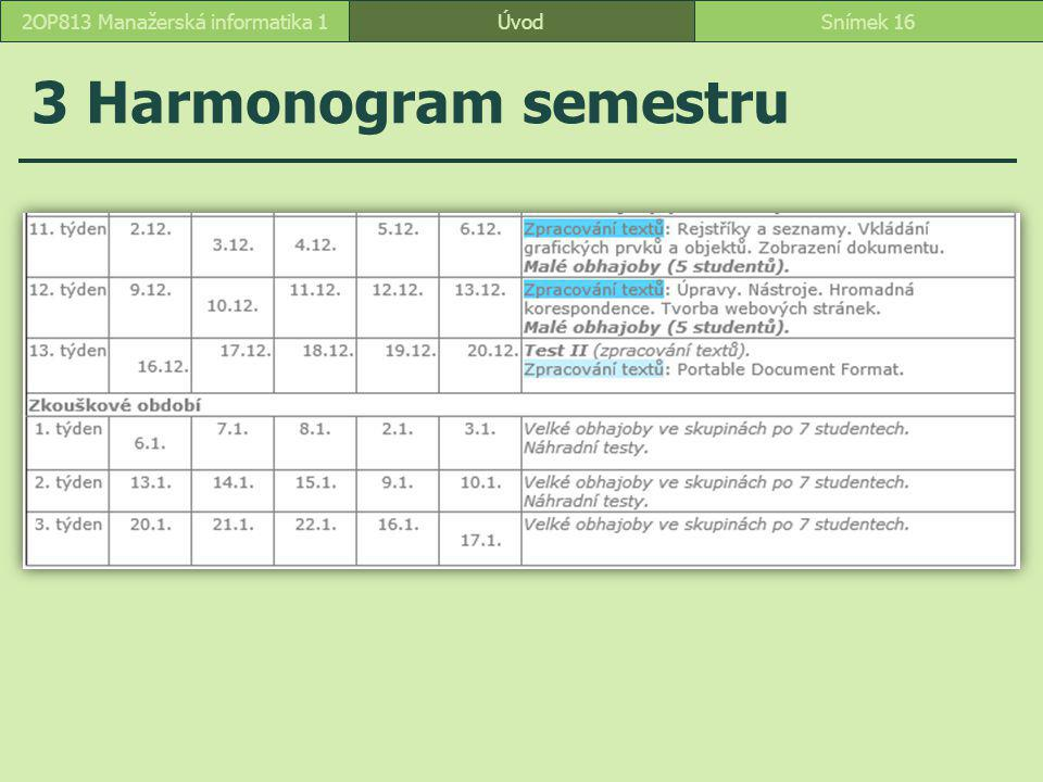 ÚvodSnímek 162OP813 Manažerská informatika 1 3 Harmonogram semestru