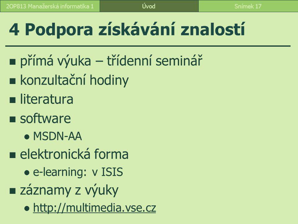 ÚvodSnímek 172OP813 Manažerská informatika 1 4 Podpora získávání znalostí přímá výuka – třídenní seminář konzultační hodiny literatura software MSDN-A