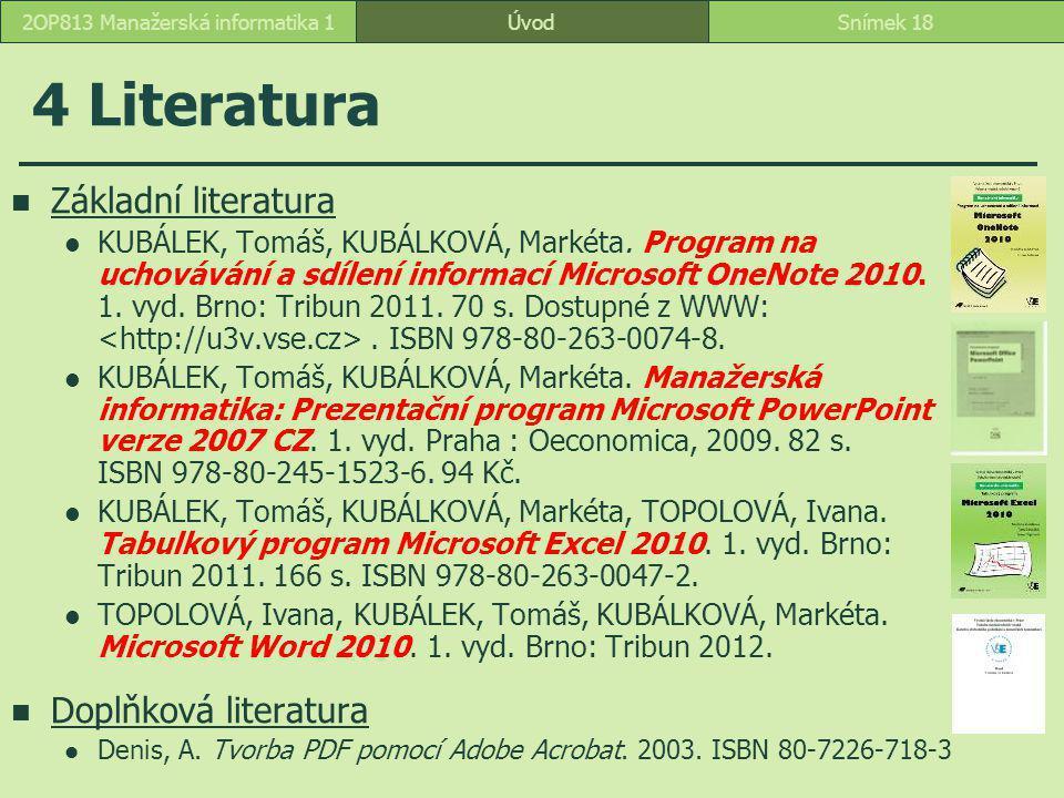 ÚvodSnímek 182OP813 Manažerská informatika 1 4 Literatura Základní literatura KUBÁLEK, Tomáš, KUBÁLKOVÁ, Markéta. Program na uchovávání a sdílení info