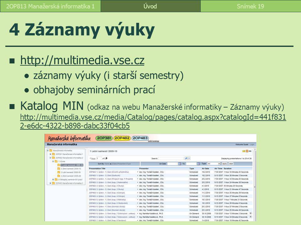 4 Záznamy výuky http://multimedia.vse.cz záznamy výuky (i starší semestry) obhajoby seminárních prací Katalog MIN (odkaz na webu Manažerské informatik