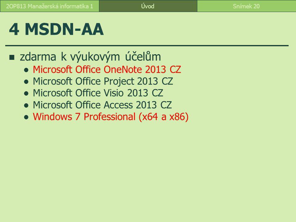 ÚvodSnímek 202OP813 Manažerská informatika 1 4 MSDN-AA zdarma k výukovým účelům Microsoft Office OneNote 2013 CZ Microsoft Office Project 2013 CZ Microsoft Office Visio 2013 CZ Microsoft Office Access 2013 CZ Windows 7 Professional (x64 a x86)