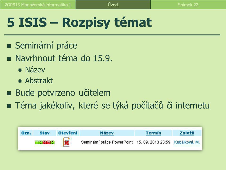 ÚvodSnímek 222OP813 Manažerská informatika 1 5 ISIS – Rozpisy témat Seminární práce Navrhnout téma do 15.9.