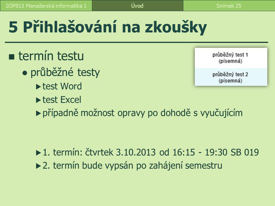 5 Přihlašování na zkoušky termín testu průběžné testy  test Word  test Excel  případně možnost opravy po dohodě s vyučujícím  1. termín: čtvrtek 3