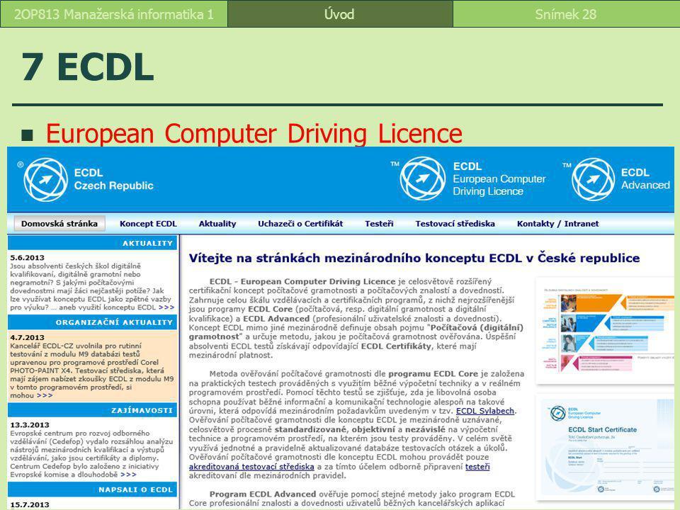 """ÚvodSnímek 282OP813 Manažerská informatika 1 7 ECDL European Computer Driving Licence – """"řidičák na počítač"""""""
