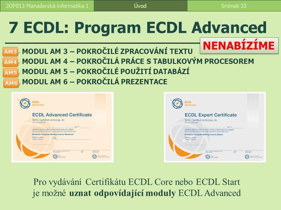 ÚvodSnímek 332OP813 Manažerská informatika 1 7 ECDL: Program ECDL Advanced MODUL AM 3 – POKROČILÉ ZPRACOVÁNÍ TEXTU MODUL AM 4 – POKROČILÁ PRÁCE S TABU