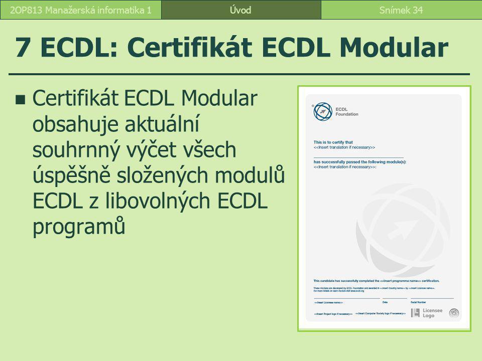 7 ECDL: Certifikát ECDL Modular Certifikát ECDL Modular obsahuje aktuální souhrnný výčet všech úspěšně složených modulů ECDL z libovolných ECDL programů ÚvodSnímek 342OP813 Manažerská informatika 1
