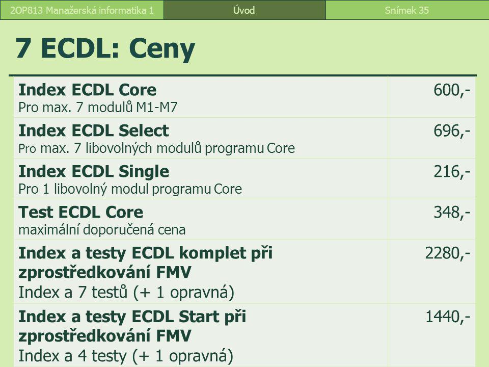 7 ECDL: Ceny ÚvodSnímek 352OP813 Manažerská informatika 1 Index ECDL Core Pro max. 7 modulů M1-M7 600,- Index ECDL Select Pro max. 7 libovolných modul