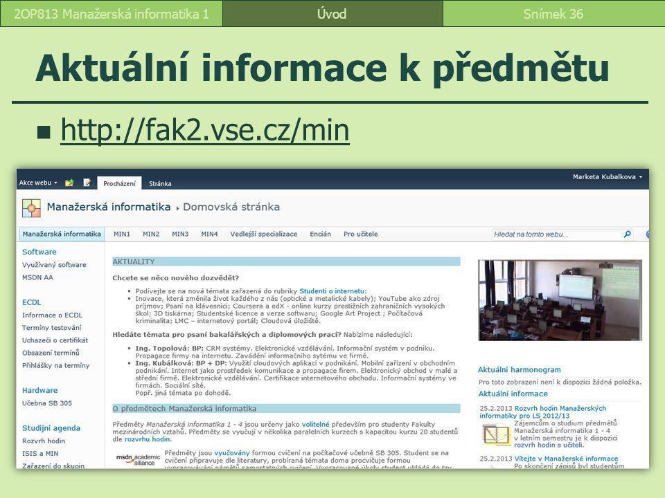 ÚvodSnímek 362OP813 Manažerská informatika 1 Aktuální informace k předmětu http://fak2.vse.cz/min
