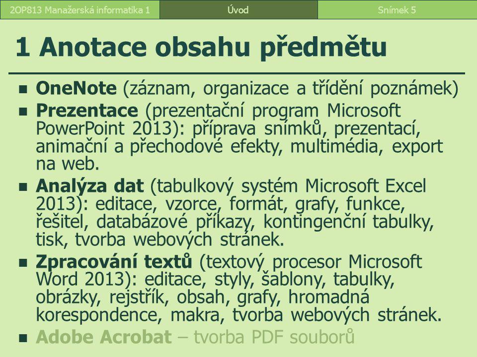 ÚvodSnímek 52OP813 Manažerská informatika 1 1 Anotace obsahu předmětu OneNote (záznam, organizace a třídění poznámek) Prezentace (prezentační program