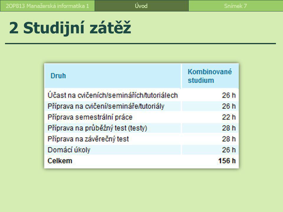 ÚvodSnímek 182OP813 Manažerská informatika 1 4 Literatura Základní literatura KUBÁLEK, Tomáš, KUBÁLKOVÁ, Markéta.