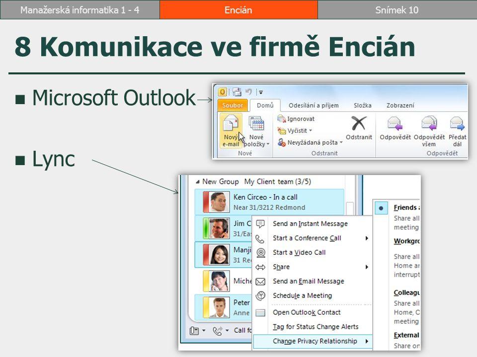8 Komunikace ve firmě Encián Microsoft Outlook Lync EnciánSnímek 10Manažerská informatika 1 - 4