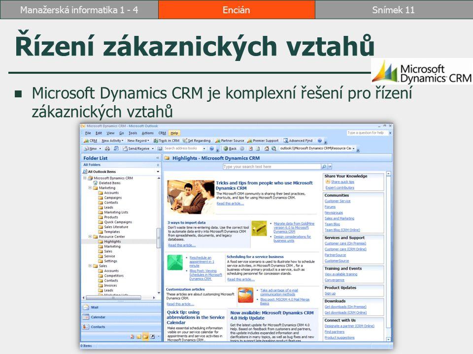 Řízení zákaznických vztahů Microsoft Dynamics CRM je komplexní řešení pro řízení zákaznických vztahů EnciánSnímek 11Manažerská informatika 1 - 4