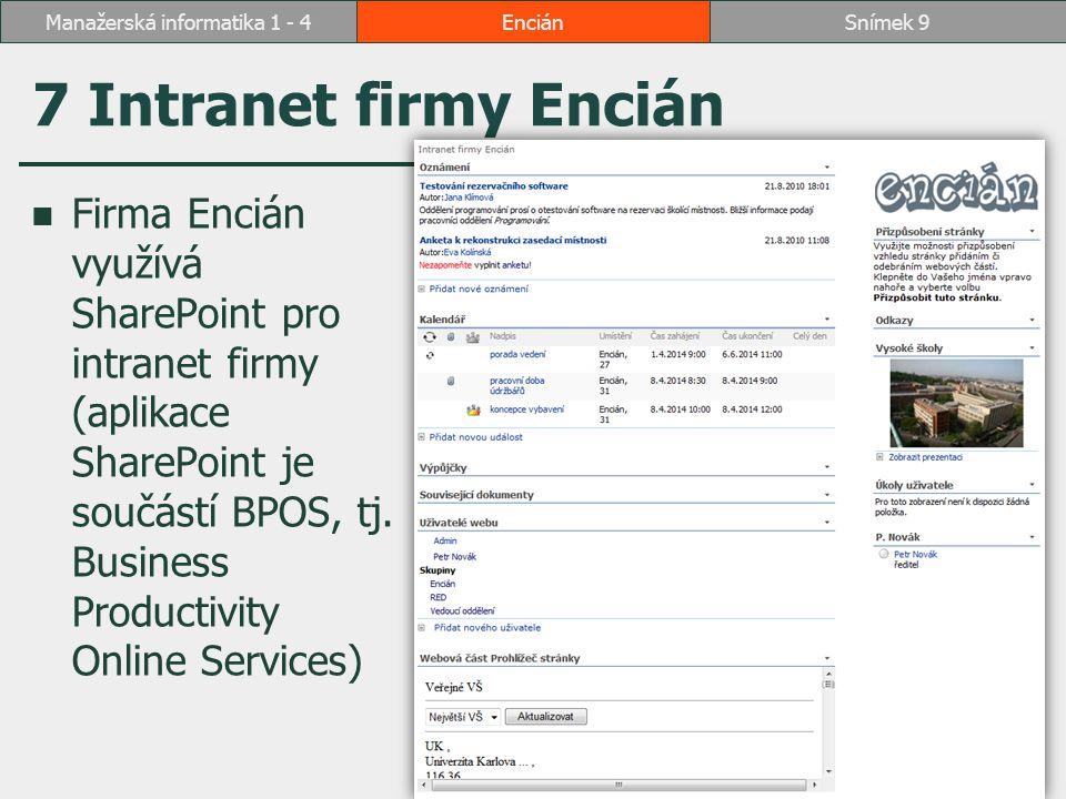 7 Intranet firmy Encián Firma Encián využívá SharePoint pro intranet firmy (aplikace SharePoint je součástí BPOS, tj. Business Productivity Online Ser