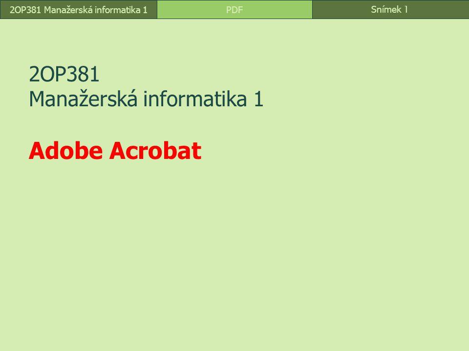 Snímek 1 PDF2OP381 Manažerská informatika 1 2OP381 Manažerská informatika 1 Adobe Acrobat