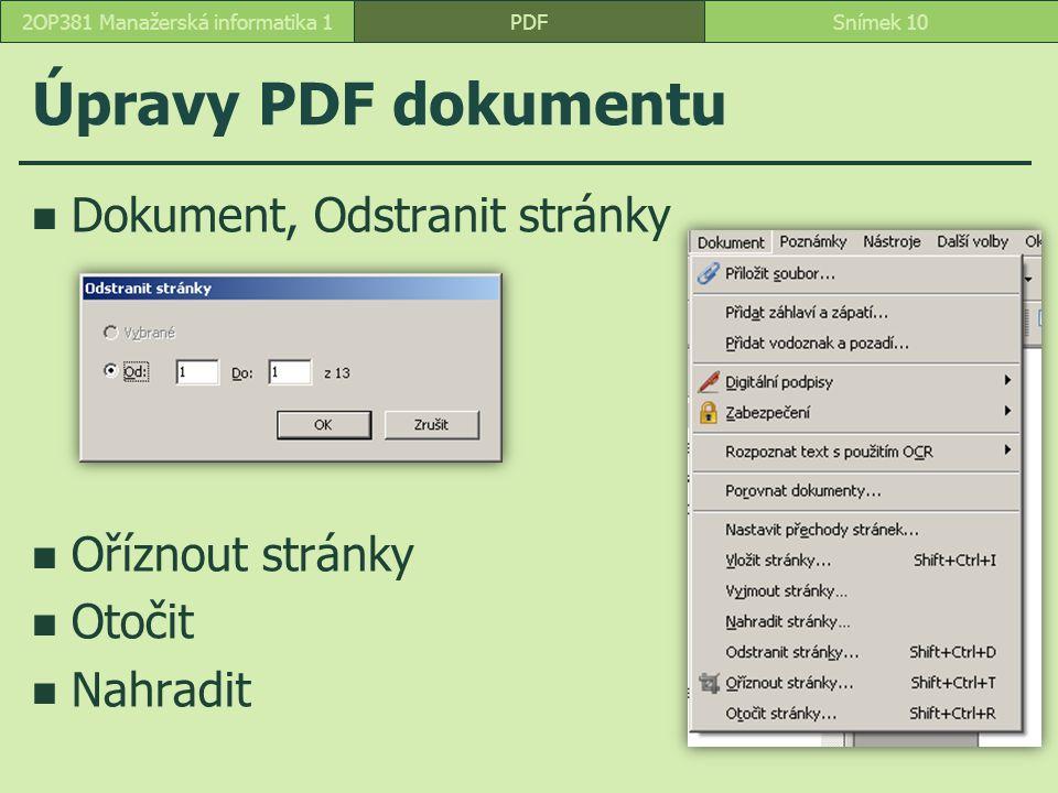 Úpravy PDF dokumentu Dokument, Odstranit stránky Oříznout stránky Otočit Nahradit PDFSnímek 102OP381 Manažerská informatika 1