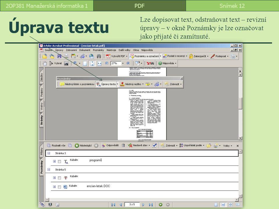 Úprava textu PDFSnímek 122OP381 Manažerská informatika 1 Lze dopisovat text, odstraňovat text – revizní úpravy – v okně Poznámky je lze označovat jako přijaté či zamítnuté.