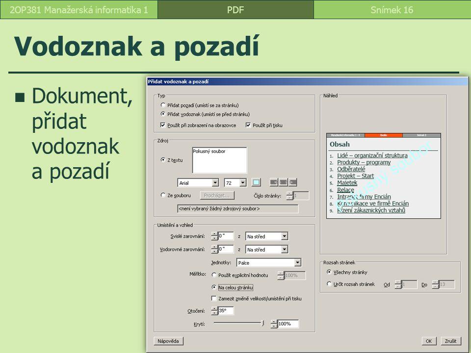 Vodoznak a pozadí Dokument, přidat vodoznak a pozadí PDFSnímek 162OP381 Manažerská informatika 1
