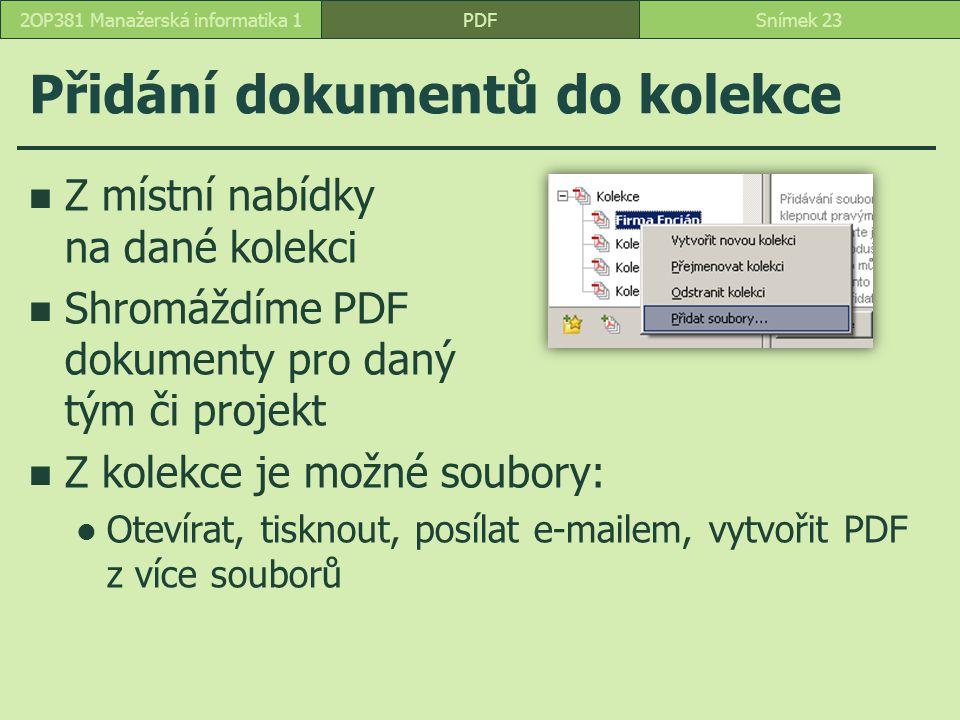 Přidání dokumentů do kolekce Z místní nabídky na dané kolekci Shromáždíme PDF dokumenty pro daný tým či projekt Z kolekce je možné soubory: Otevírat, tisknout, posílat e-mailem, vytvořit PDF z více souborů PDFSnímek 232OP381 Manažerská informatika 1
