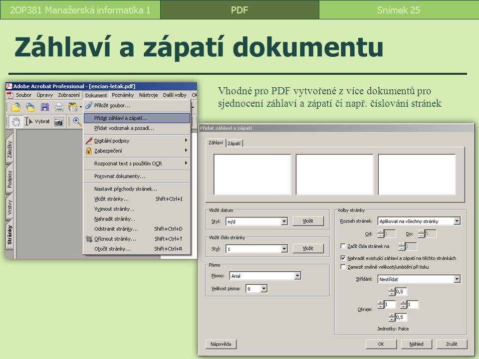 Záhlaví a zápatí dokumentu PDFSnímek 252OP381 Manažerská informatika 1 Vhodné pro PDF vytvořené z více dokumentů pro sjednocení záhlaví a zápatí či např.