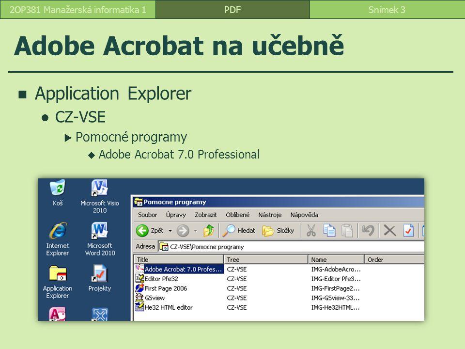 Adobe Acrobat na učebně Application Explorer CZ-VSE  Pomocné programy  Adobe Acrobat 7.0 Professional PDFSnímek 32OP381 Manažerská informatika 1