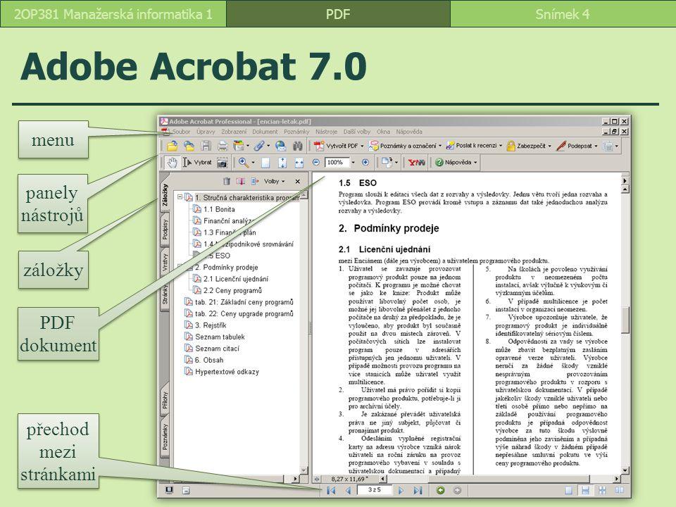Adobe Acrobat 7.0 PDFSnímek 42OP381 Manažerská informatika 1 menu panely nástrojů panely nástrojů záložky PDF dokument PDF dokument přechod mezi stránkami přechod mezi stránkami