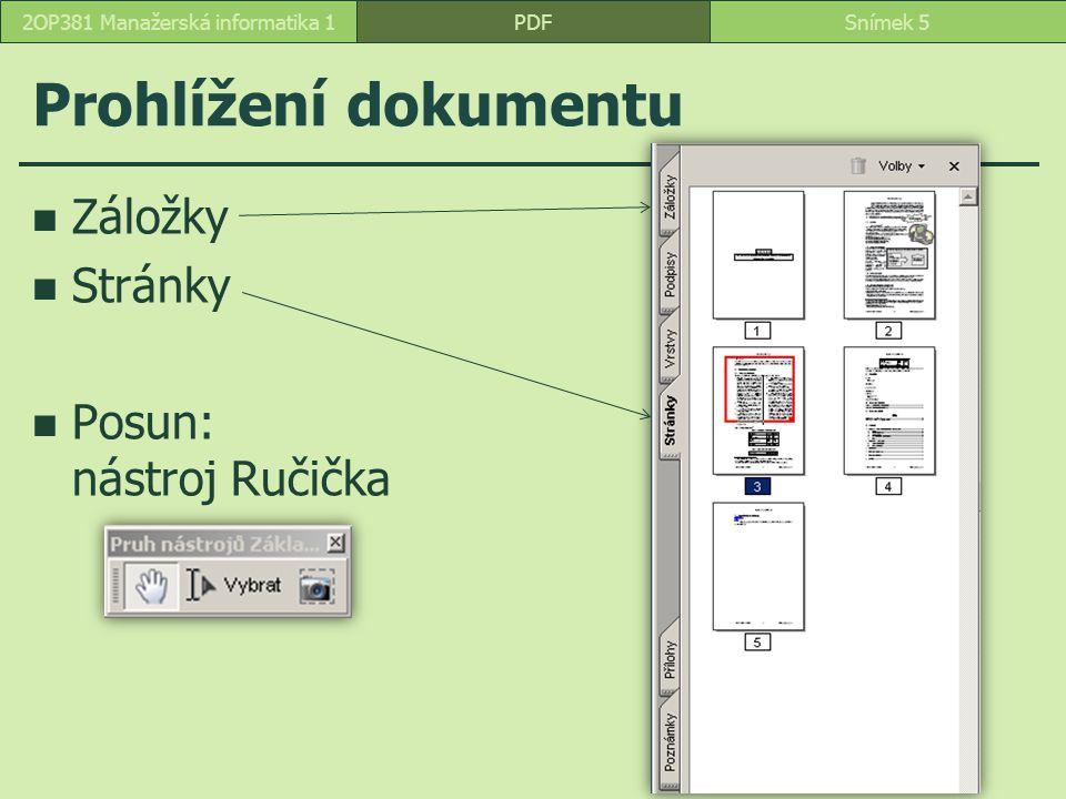 Prohlížení dokumentu Záložky Stránky Posun: nástroj Ručička PDFSnímek 52OP381 Manažerská informatika 1