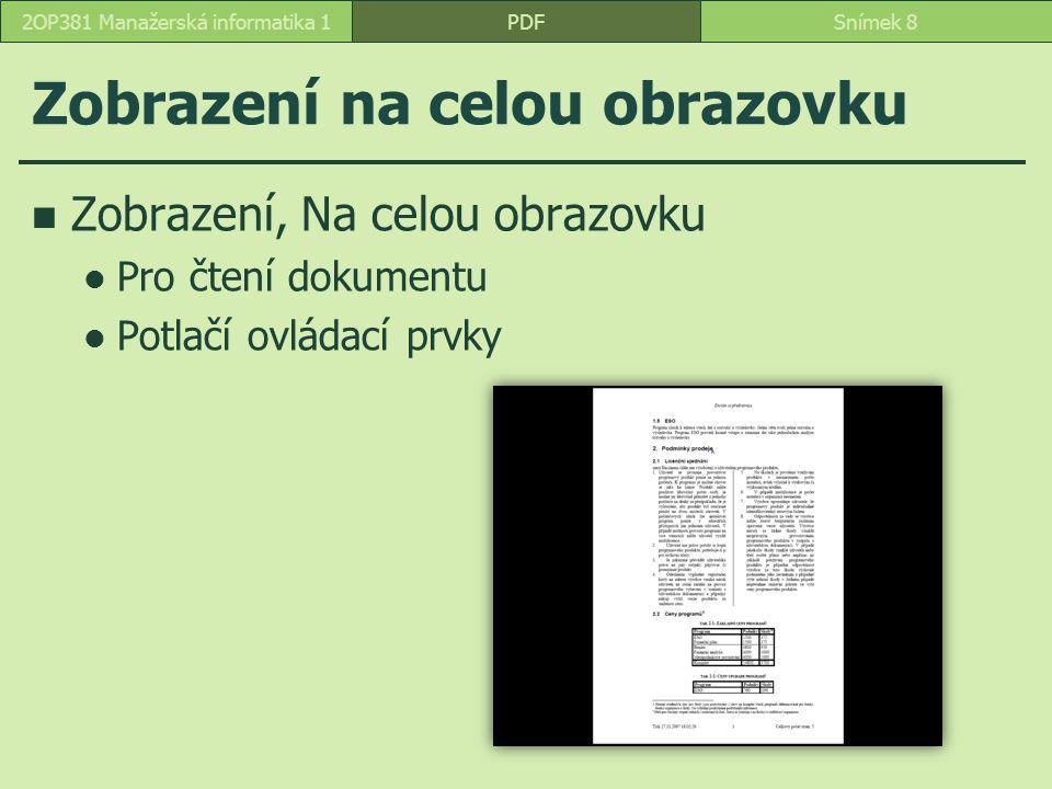 Zobrazení na celou obrazovku Zobrazení, Na celou obrazovku Pro čtení dokumentu Potlačí ovládací prvky PDFSnímek 82OP381 Manažerská informatika 1