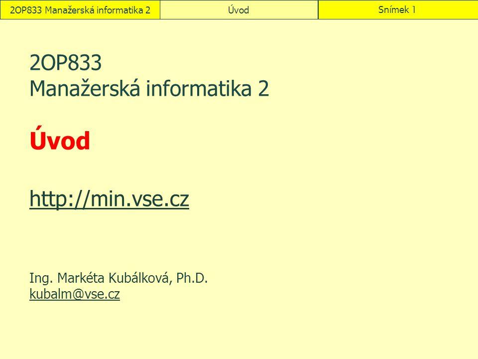 2OP833 Manažerská informatika 2ÚvodSnímek 1 2OP833 Manažerská informatika 2 Úvod http://min.vse.cz http://min.vse.cz Ing.