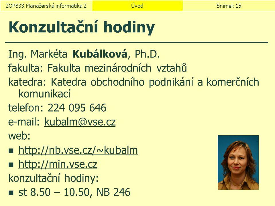 ÚvodSnímek 152OP833 Manažerská informatika 2 Konzultační hodiny Ing. Markéta Kubálková, Ph.D. fakulta: Fakulta mezinárodních vztahů katedra: Katedra o