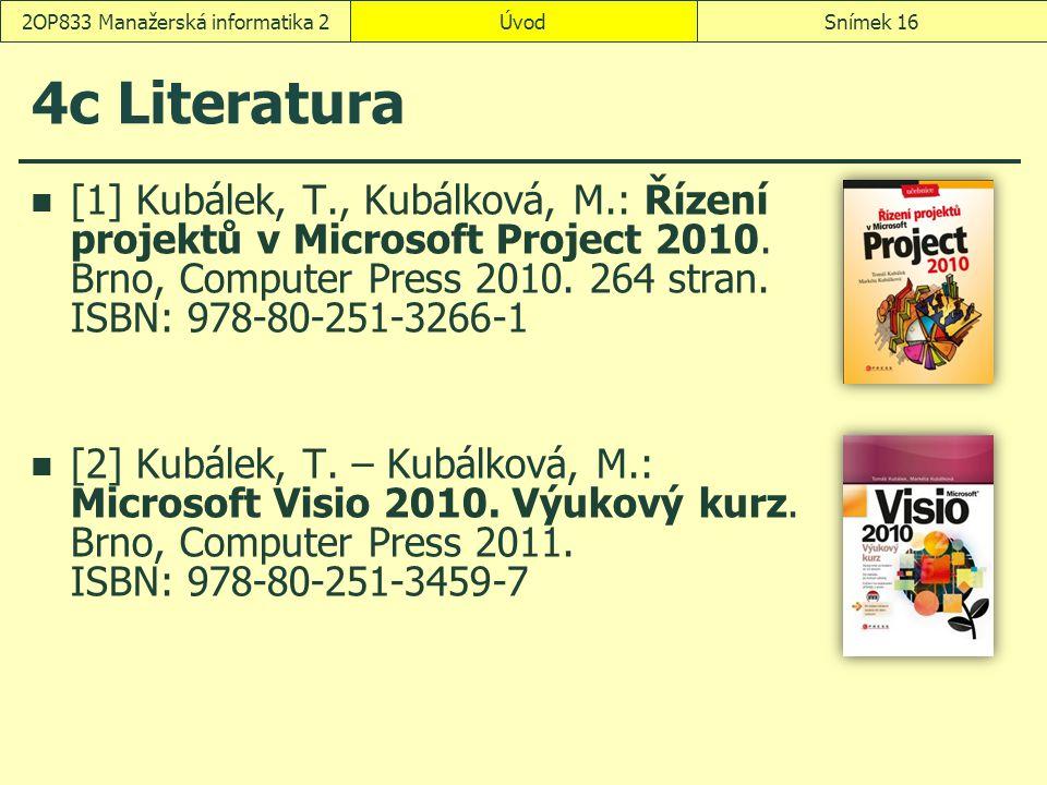 ÚvodSnímek 162OP833 Manažerská informatika 2 4c Literatura [1]Kubálek, T., Kubálková, M.: Řízení projektů v Microsoft Project 2010. Brno, Computer Pre