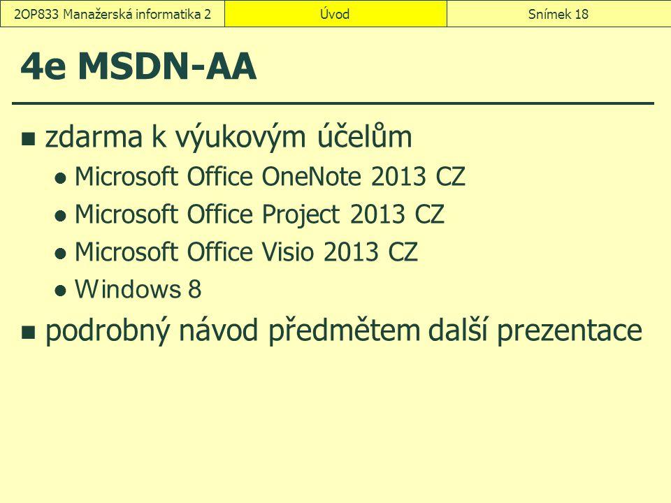 ÚvodSnímek 182OP833 Manažerská informatika 2 4e MSDN-AA zdarma k výukovým účelům Microsoft Office OneNote 2013 CZ Microsoft Office Project 2013 CZ Microsoft Office Visio 2013 CZ Windows 8 podrobný návod předmětem další prezentace