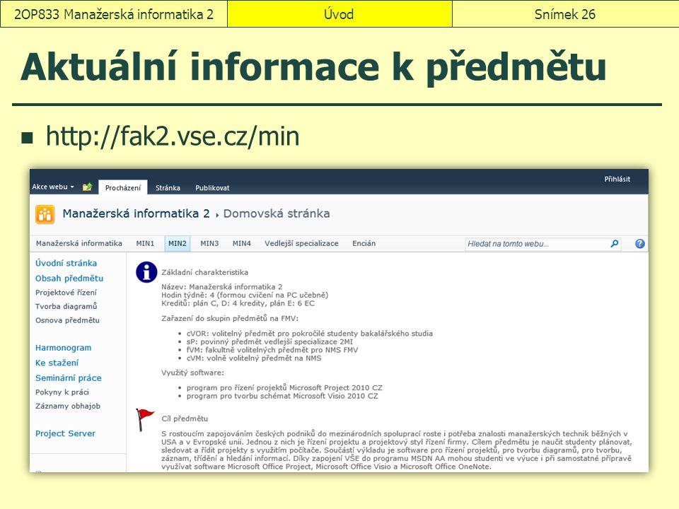 Aktuální informace k předmětu http://fak2.vse.cz/min ÚvodSnímek 262OP833 Manažerská informatika 2