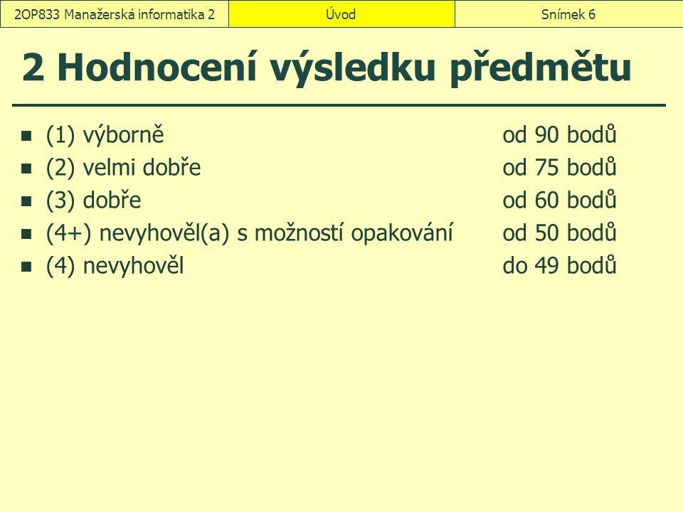 2 Hodnocení výsledku předmětu (1) výborněod 90 bodů (2) velmi dobřeod 75 bodů (3) dobřeod 60 bodů (4+) nevyhověl(a) s možností opakováníod 50 bodů (4)