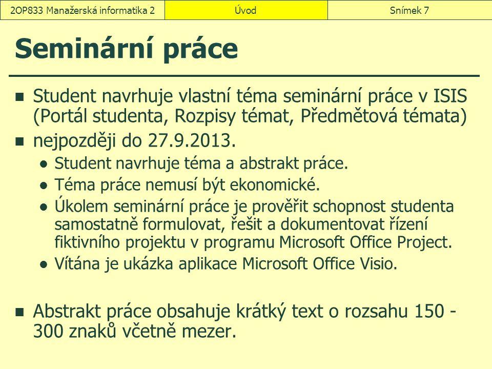 Seminární práce Student navrhuje vlastní téma seminární práce v ISIS (Portál studenta, Rozpisy témat, Předmětová témata) nejpozději do 27.9.2013. Stud