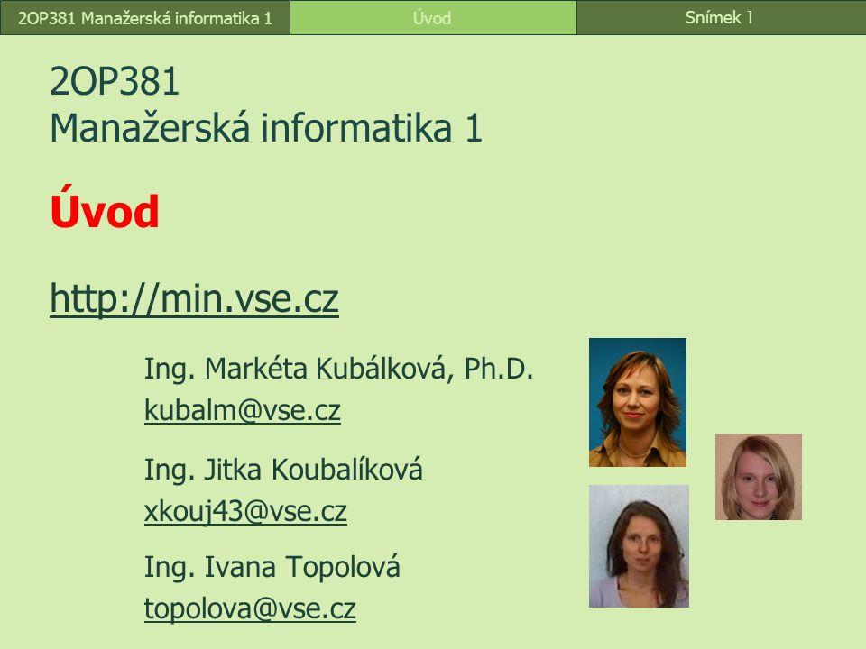 Snímek 1 Úvod2OP381 Manažerská informatika 1 2OP381 Manažerská informatika 1 Úvod http://min.vse.cz http://min.vse.cz Ing.