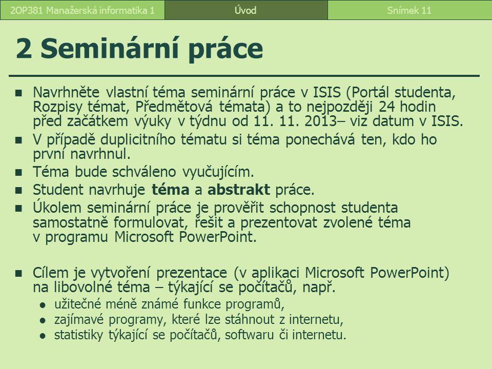 ÚvodSnímek 112OP381 Manažerská informatika 1 2 Seminární práce Navrhněte vlastní téma seminární práce v ISIS (Portál studenta, Rozpisy témat, Předměto