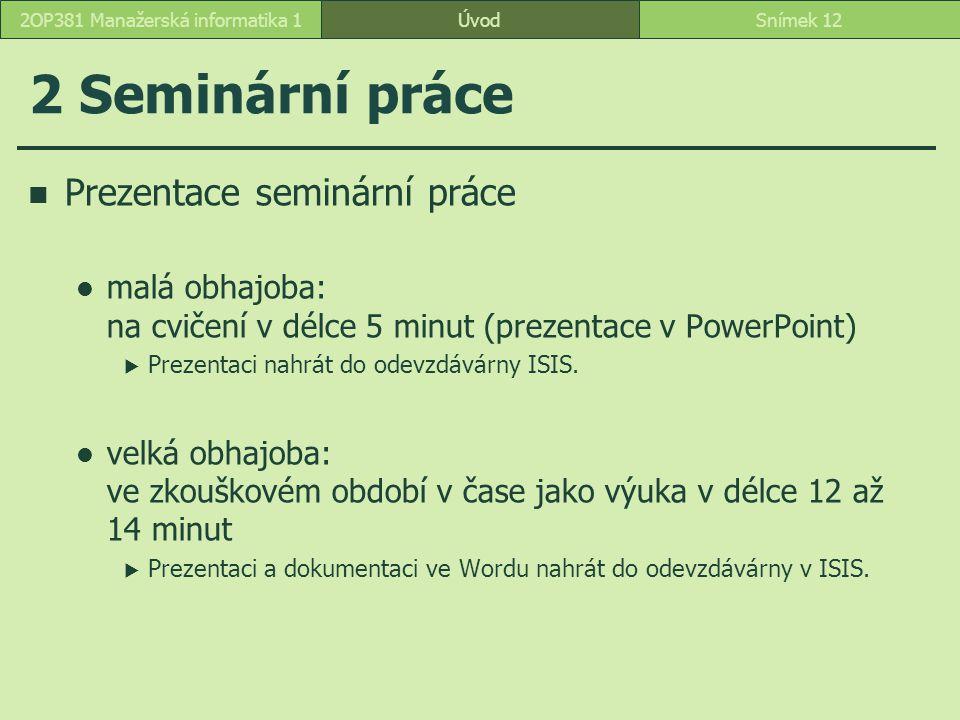 2 Seminární práce Prezentace seminární práce malá obhajoba: na cvičení v délce 5 minut (prezentace v PowerPoint)  Prezentaci nahrát do odevzdávárny ISIS.