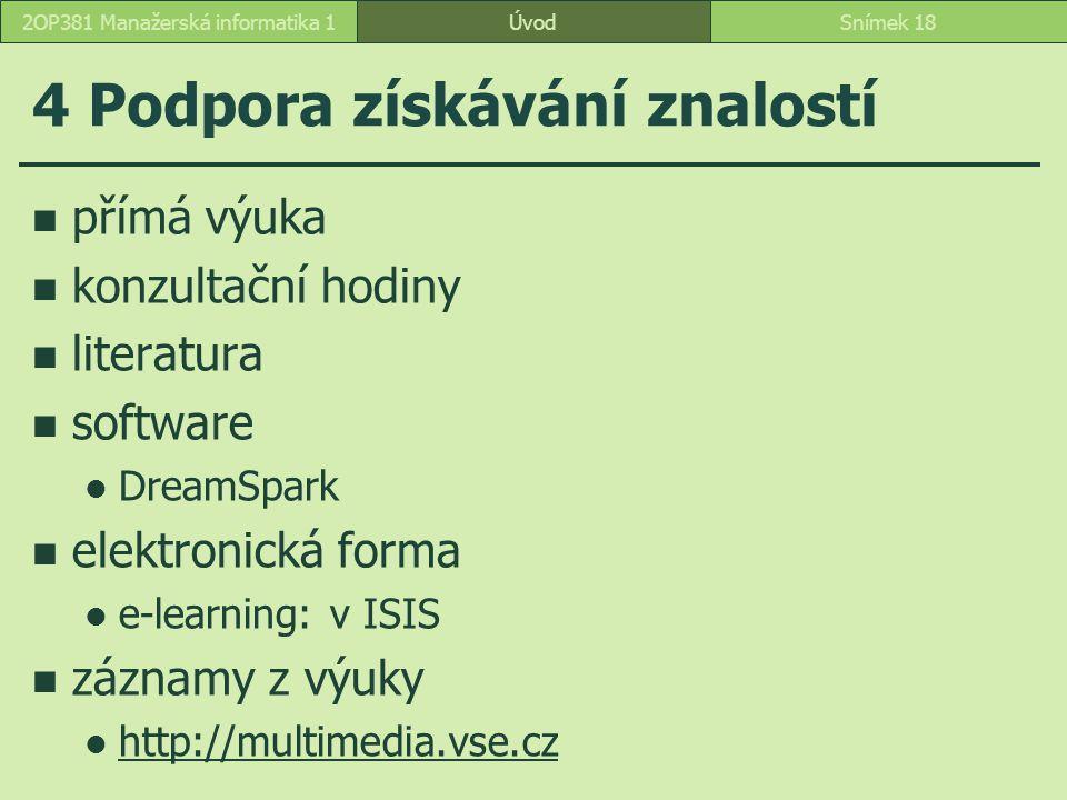 ÚvodSnímek 182OP381 Manažerská informatika 1 4 Podpora získávání znalostí přímá výuka konzultační hodiny literatura software DreamSpark elektronická f