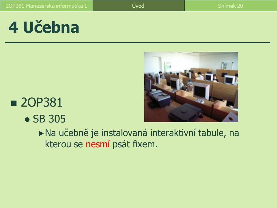 ÚvodSnímek 202OP381 Manažerská informatika 1 4 Učebna 2OP381 SB 305  Na učebně je instalovaná interaktivní tabule, na kterou se nesmí psát fixem.