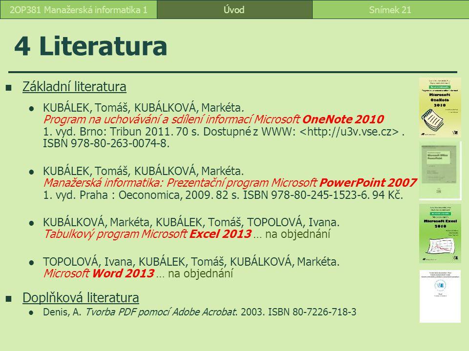ÚvodSnímek 212OP381 Manažerská informatika 1 4 Literatura Základní literatura KUBÁLEK, Tomáš, KUBÁLKOVÁ, Markéta. Program na uchovávání a sdílení info