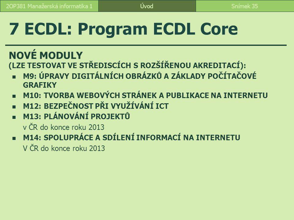 ÚvodSnímek 352OP381 Manažerská informatika 1 7 ECDL: Program ECDL Core NOVÉ MODULY (LZE TESTOVAT VE STŘEDISCÍCH S ROZŠÍŘENOU AKREDITACÍ): M9: ÚPRAVY D