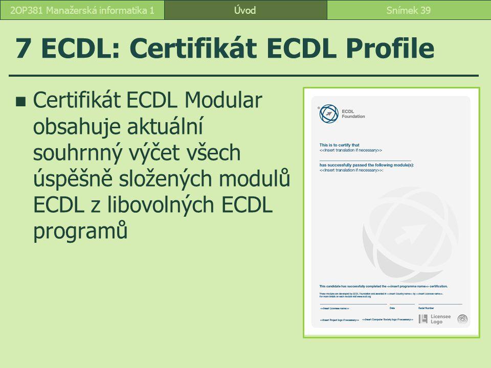 7 ECDL: Certifikát ECDL Profile Certifikát ECDL Modular obsahuje aktuální souhrnný výčet všech úspěšně složených modulů ECDL z libovolných ECDL programů ÚvodSnímek 392OP381 Manažerská informatika 1