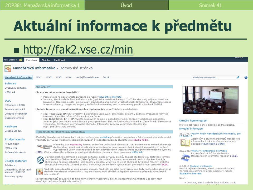 ÚvodSnímek 412OP381 Manažerská informatika 1 Aktuální informace k předmětu http://fak2.vse.cz/min