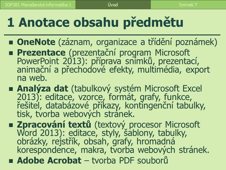 ÚvodSnímek 72OP381 Manažerská informatika 1 1 Anotace obsahu předmětu OneNote (záznam, organizace a třídění poznámek) Prezentace (prezentační program Microsoft PowerPoint 2013): příprava snímků, prezentací, animační a přechodové efekty, multimédia, export na web.