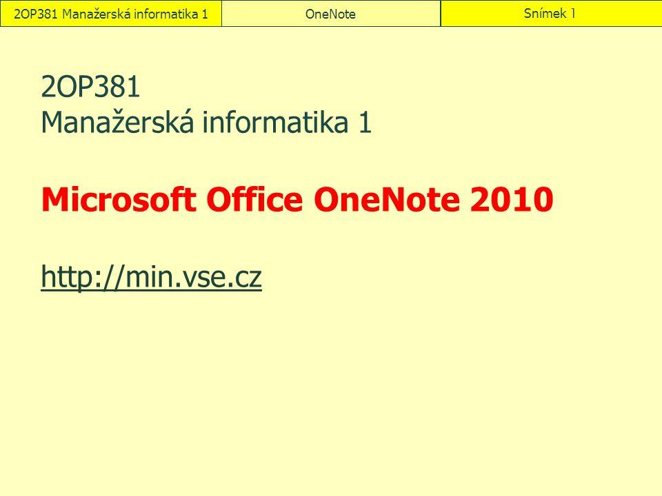 2OP381 Manažerská informatika 1OneNoteSnímek 1 2OP381 Manažerská informatika 1 Microsoft Office OneNote 2010 http://min.vse.cz http://min.vse.cz