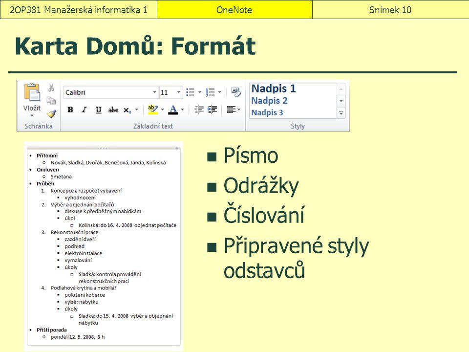OneNoteSnímek 102OP381 Manažerská informatika 1 Karta Domů: Formát Písmo Odrážky Číslování Připravené styly odstavců
